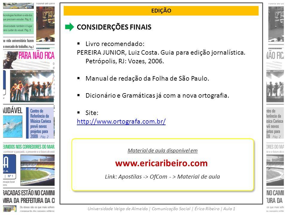 EDIÇÃO Universidade Veiga de Almeida | Comunicação Social | Érica Ribeiro | Aula 1 CONSIDERÇÕES FINAIS Livro recomendado: PEREIRA JUNIOR, Luiz Costa.