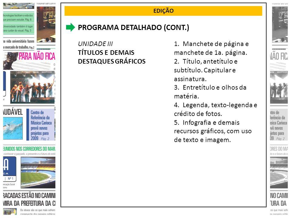 EDIÇÃO PROGRAMA DETALHADO (CONT.) UNIDADE III TÍTULOS E DEMAIS DESTAQUES GRÁFICOS 1. Manchete de página e manchete de 1a. página. 2. Título, antetítul
