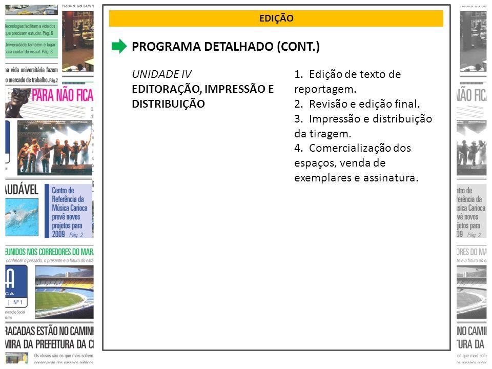 EDIÇÃO PROGRAMA DETALHADO (CONT.) UNIDADE IV EDITORAÇÃO, IMPRESSÃO E DISTRIBUIÇÃO 1. Edição de texto de reportagem. 2. Revisão e edição final. 3. Impr