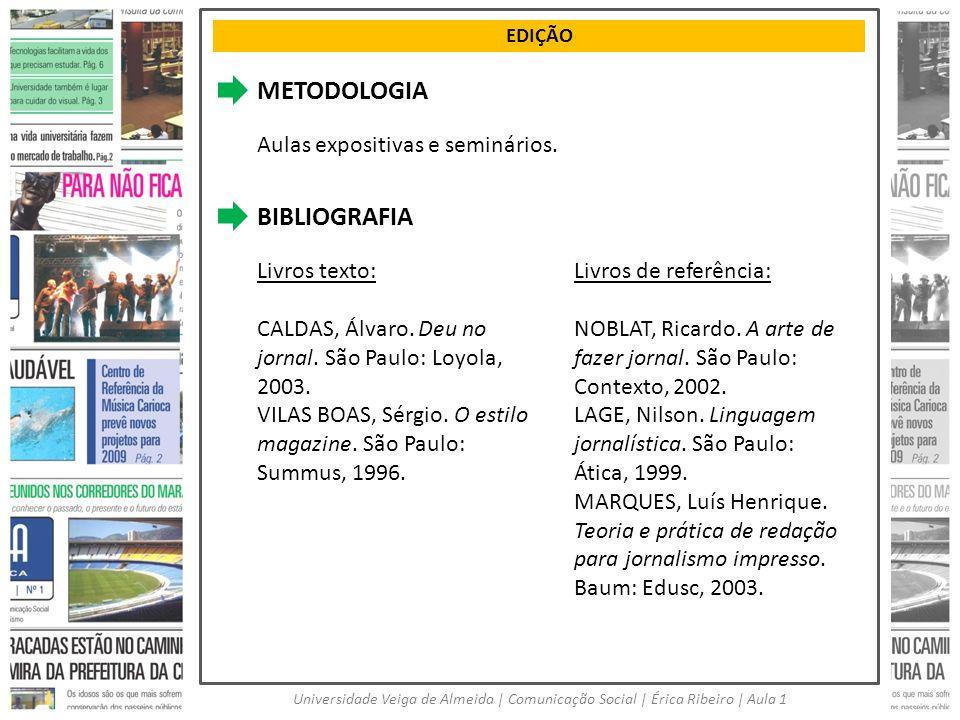 EDIÇÃO Universidade Veiga de Almeida | Comunicação Social | Érica Ribeiro | Aula 1 METODOLOGIA Aulas expositivas e seminários. BIBLIOGRAFIA Livros tex