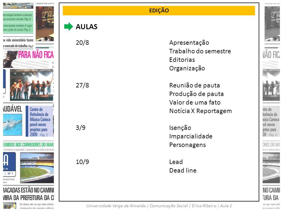 EDIÇÃO Universidade Veiga de Almeida | Comunicação Social | Érica Ribeiro | Aula 1 AULAS 20/8Apresentação Trabalho do semestre Editorias Organização 2
