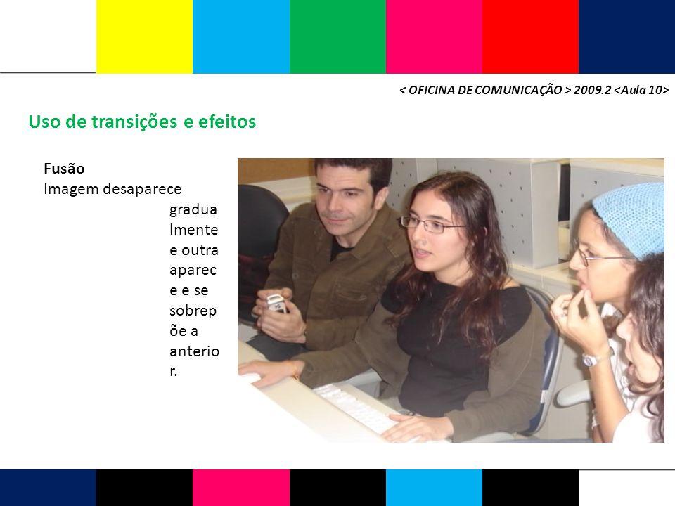 2009.2 Uso de transições e efeitos Fade in / Fade out -> a imagem vai aparecendo ou desaparecendo gradualmente para uma tela preta ou branca.