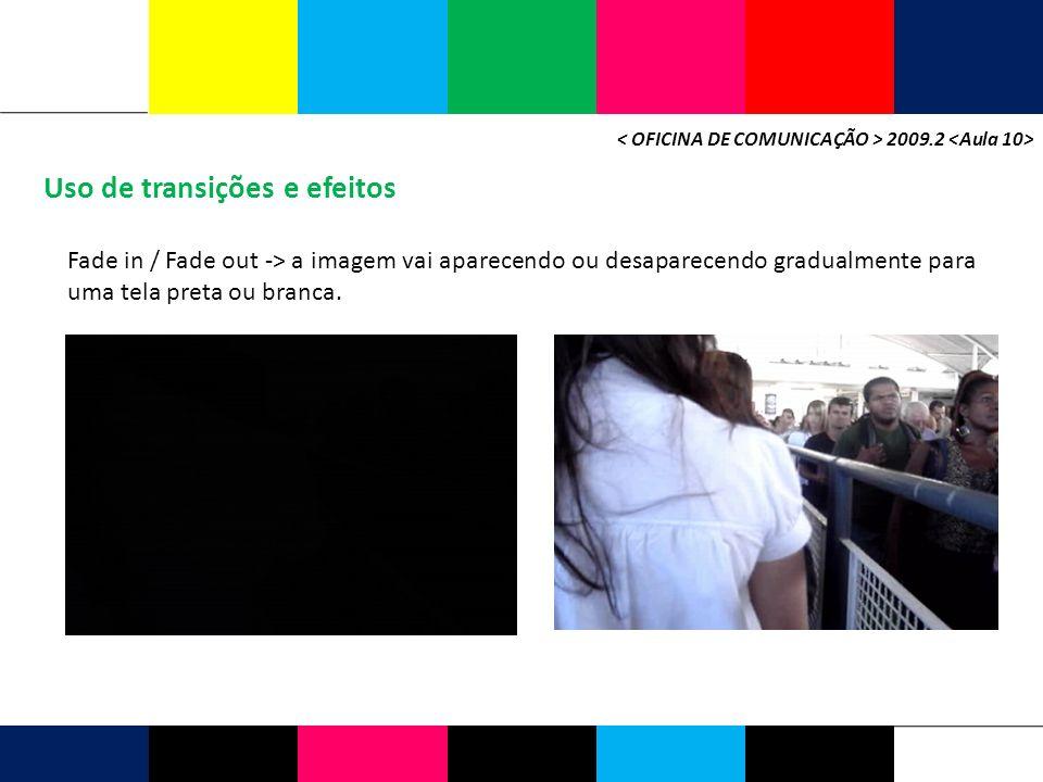 2009.2 Uso de transições e efeitos Wipe -> marca a transição de uma cena para outra varrendo da tela a imagem anterior.