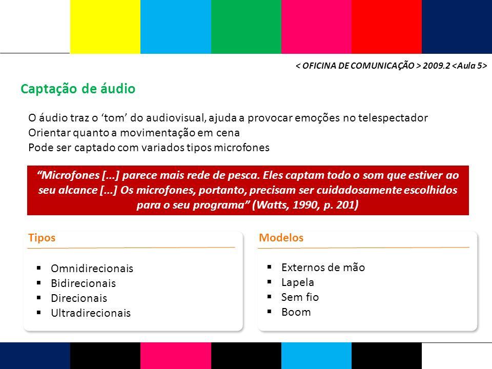 Captação de áudio 2009.2 Tipos O áudio traz o tom do audiovisual, ajuda a provocar emoções no telespectador Orientar quanto a movimentação em cena Pod