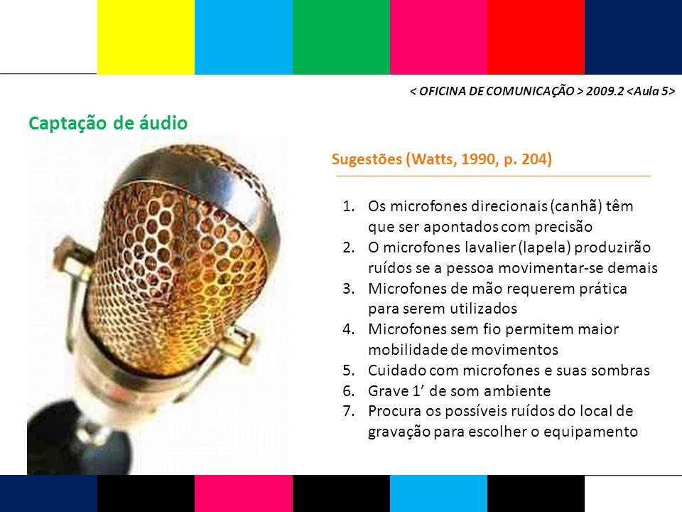 Captação de áudio 2009.2 Sugestões (Watts, 1990, p. 204) 1.Os microfones direcionais (canhã) têm que ser apontados com precisão 2.O microfones lavalie