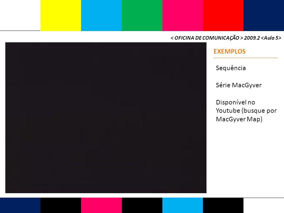 2009.2 EXEMPLOS Sequência Série MacGyver Disponível no Youtube (busque por MacGyver Map)