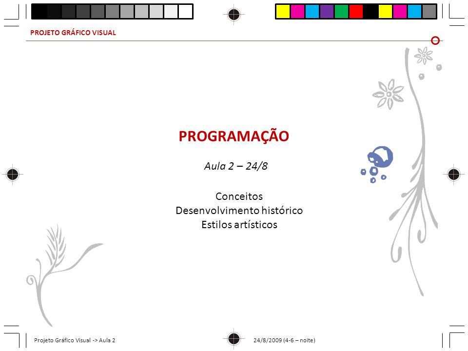 PROJETO GRÁFICO VISUAL Projeto Gráfico Visual -> Aula 2 24/8/2009 (4-6 – noite) PROJETO GRÁFICO Planejamento das características gráfico-visuais de uma publicação, conforme sua programação visual, envolvendo detalhamento das características de produção gráfica, como estilos e processo de composição, impressão e acabamento, papel, formato etc.