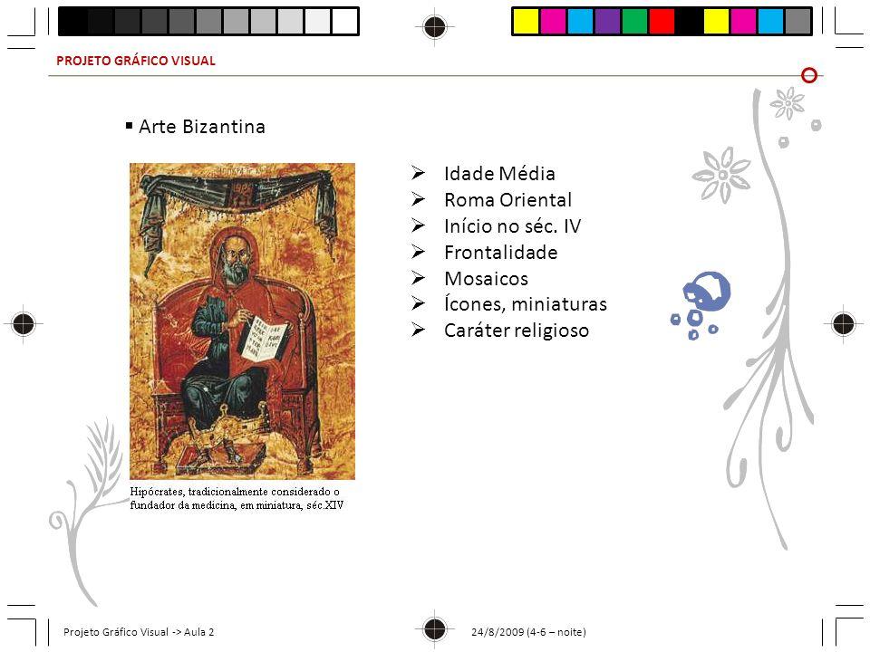 PROJETO GRÁFICO VISUAL Projeto Gráfico Visual -> Aula 2 24/8/2009 (4-6 – noite) Arte Bizantina Idade Média Roma Oriental Início no séc. IV Frontalidad