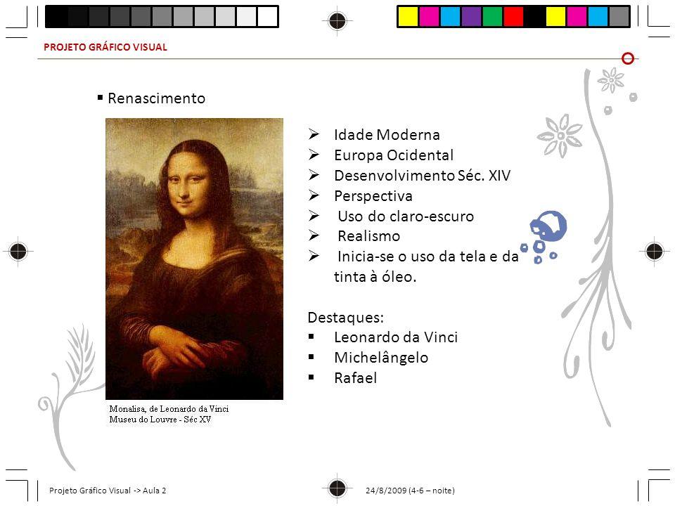 PROJETO GRÁFICO VISUAL Projeto Gráfico Visual -> Aula 2 24/8/2009 (4-6 – noite) Renascimento Idade Moderna Europa Ocidental Desenvolvimento Séc. XIV P