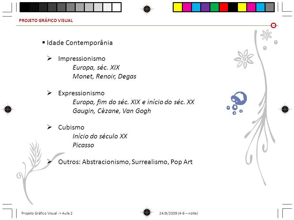 PROJETO GRÁFICO VISUAL Projeto Gráfico Visual -> Aula 2 24/8/2009 (4-6 – noite) Idade Contemporânia Impressionismo Europa, séc. XIX Monet, Renoir, Deg