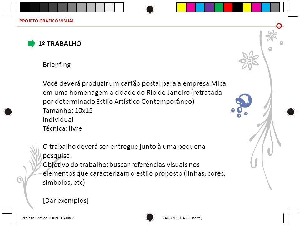 PROJETO GRÁFICO VISUAL Projeto Gráfico Visual -> Aula 2 24/8/2009 (4-6 – noite) 1º TRABALHO Brienfing Você deverá produzir um cartão postal para a emp