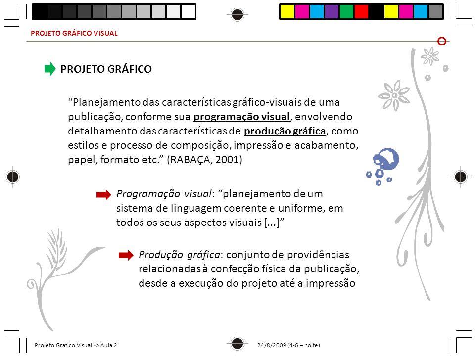 PROJETO GRÁFICO VISUAL Projeto Gráfico Visual -> Aula 2 24/8/2009 (4-6 – noite) PROJETO GRÁFICO Planejamento das características gráfico-visuais de um