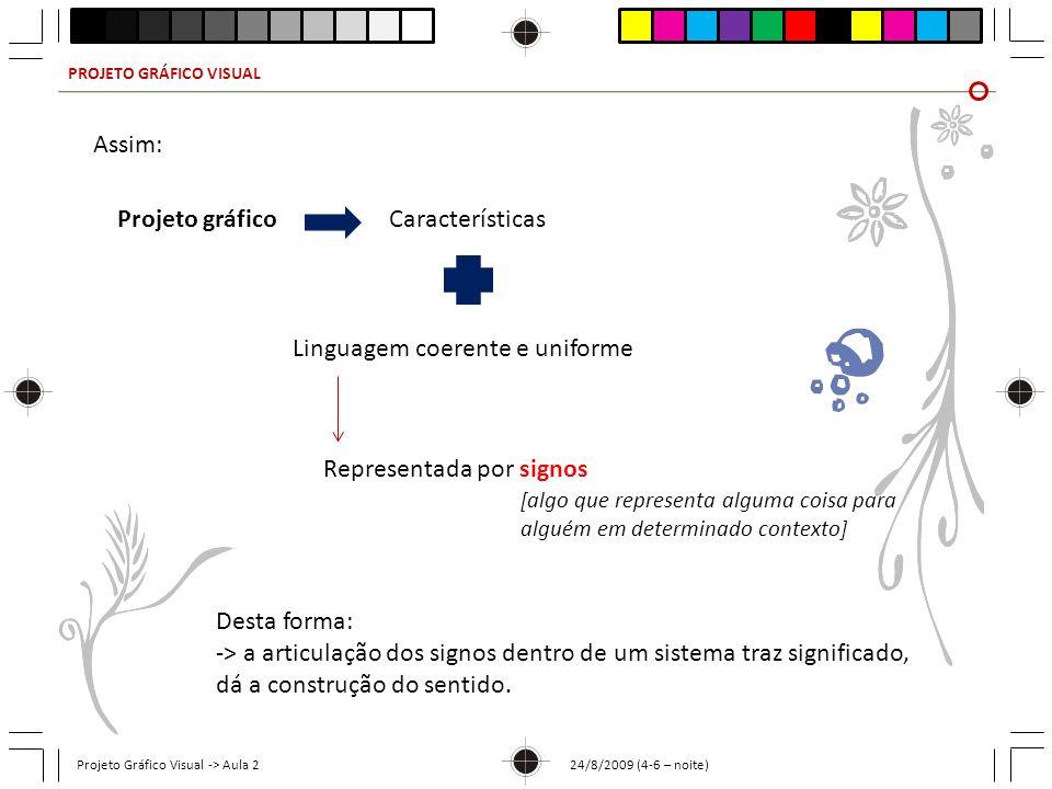 PROJETO GRÁFICO VISUAL Projeto Gráfico Visual -> Aula 2 24/8/2009 (4-6 – noite) Assim: Projeto gráficoCaracterísticas Linguagem coerente e uniforme Re