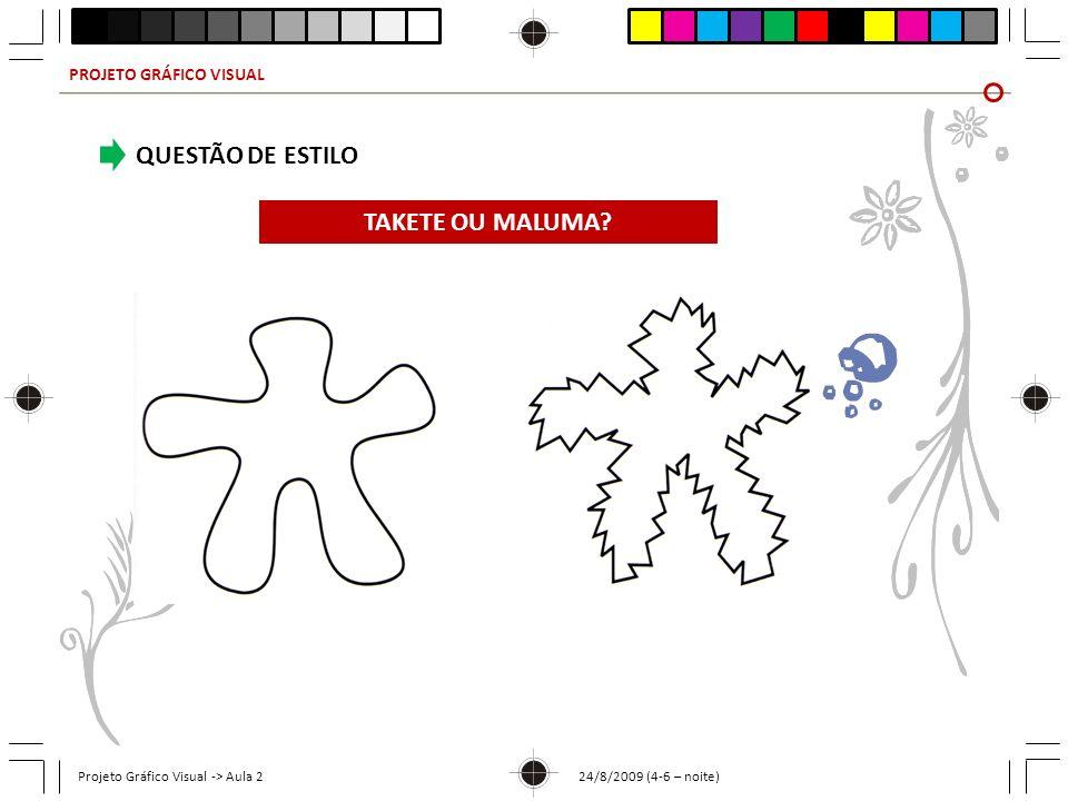 PROJETO GRÁFICO VISUAL Projeto Gráfico Visual -> Aula 2 24/8/2009 (4-6 – noite) QUESTÃO DE ESTILO 12 34 Quem seria a pessoa que.