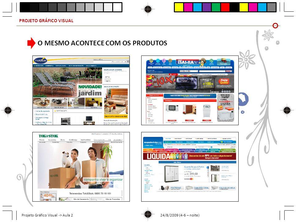 PROJETO GRÁFICO VISUAL Projeto Gráfico Visual -> Aula 2 24/8/2009 (4-6 – noite) O MESMO ACONTECE COM OS PRODUTOS