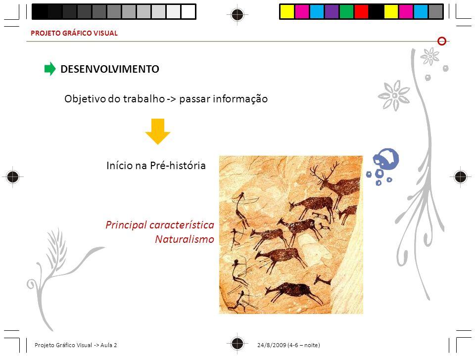 PROJETO GRÁFICO VISUAL Projeto Gráfico Visual -> Aula 2 24/8/2009 (4-6 – noite) DESENVOLVIMENTO Objetivo do trabalho -> passar informação Início na Pr