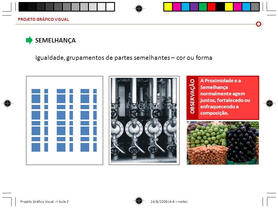 PROJETO GRÁFICO VISUAL Projeto Gráfico Visual -> Aula 2 24/8/2009 (4-6 – noite) SEMELHANÇA Igualdade, grupamentos de partes semelhantes – cor ou forma