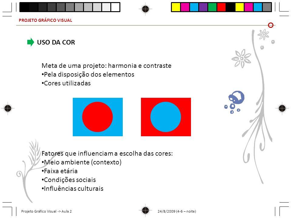 PROJETO GRÁFICO VISUAL Projeto Gráfico Visual -> Aula 2 24/8/2009 (4-6 – noite) USO DA COR Meta de uma projeto: harmonia e contraste Pela disposição d