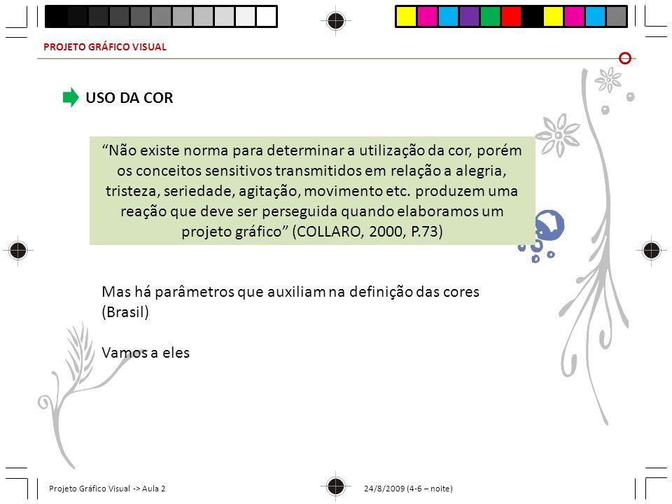 PROJETO GRÁFICO VISUAL Projeto Gráfico Visual -> Aula 2 24/8/2009 (4-6 – noite) USO DA COR Não existe norma para determinar a utilização da cor, porém