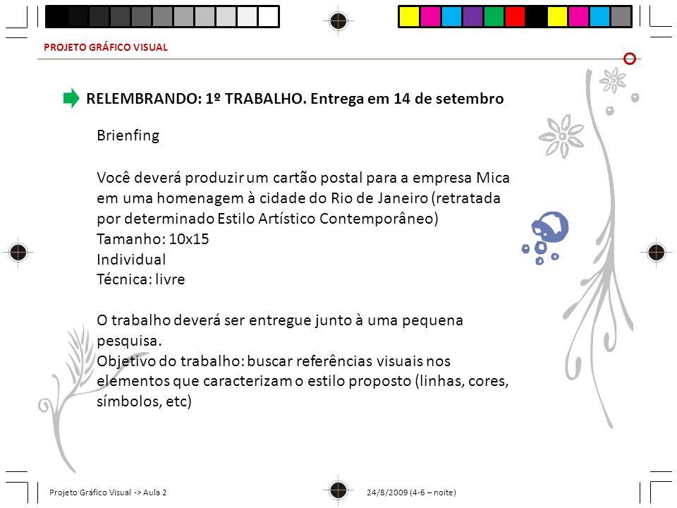 PROJETO GRÁFICO VISUAL Projeto Gráfico Visual -> Aula 2 24/8/2009 (4-6 – noite) RELEMBRANDO: 1º TRABALHO. Entrega em 14 de setembro Brienfing Você dev