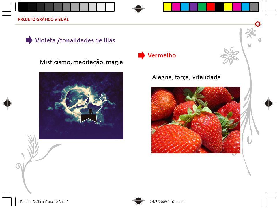PROJETO GRÁFICO VISUAL Projeto Gráfico Visual -> Aula 2 24/8/2009 (4-6 – noite) Violeta /tonalidades de lilás Misticismo, meditação, magia Vermelho Al