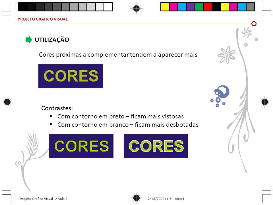 PROJETO GRÁFICO VISUAL Projeto Gráfico Visual -> Aula 2 24/8/2009 (4-6 – noite) Cores próximas a complementar tendem a aparecer mais UTILIZAÇÃO Contra