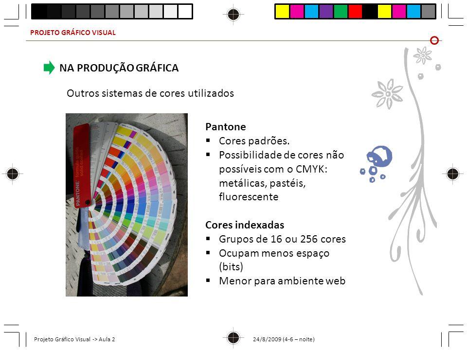 PROJETO GRÁFICO VISUAL Projeto Gráfico Visual -> Aula 2 24/8/2009 (4-6 – noite) Outros sistemas de cores utilizados NA PRODUÇÃO GRÁFICA Pantone Cores