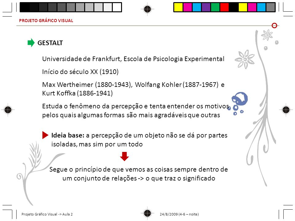 PROJETO GRÁFICO VISUAL Projeto Gráfico Visual -> Aula 2 24/8/2009 (4-6 – noite) CONTINUAÇÃO Impressão de saber como as partes se sucedem (comum em teste psicotécnicos)