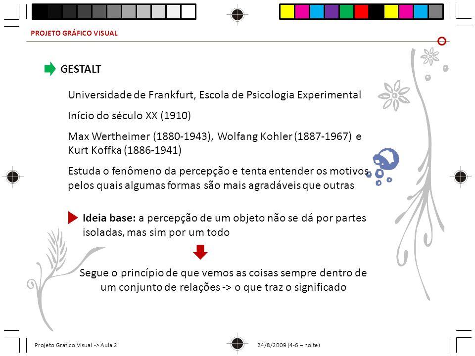 PROJETO GRÁFICO VISUAL Projeto Gráfico Visual -> Aula 2 24/8/2009 (4-6 – noite) GESTALT Universidade de Frankfurt, Escola de Psicologia Experimental I