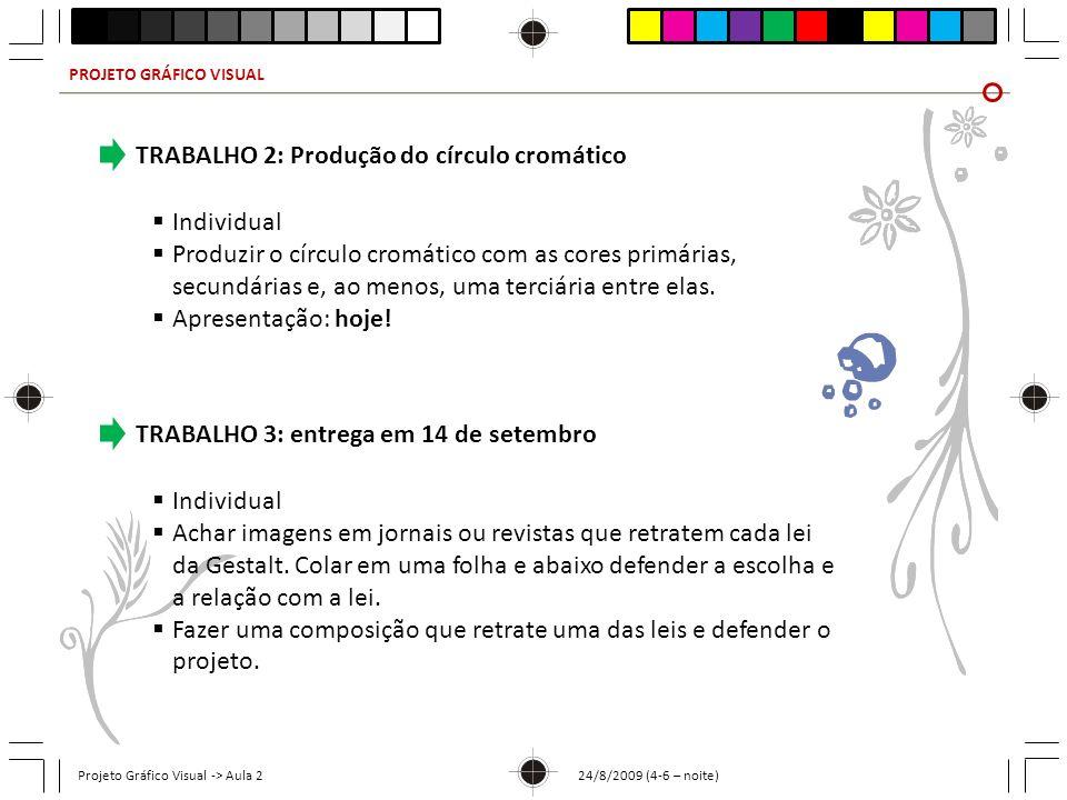 PROJETO GRÁFICO VISUAL Projeto Gráfico Visual -> Aula 2 24/8/2009 (4-6 – noite) TRABALHO 2: Produção do círculo cromático Individual Produzir o círcul