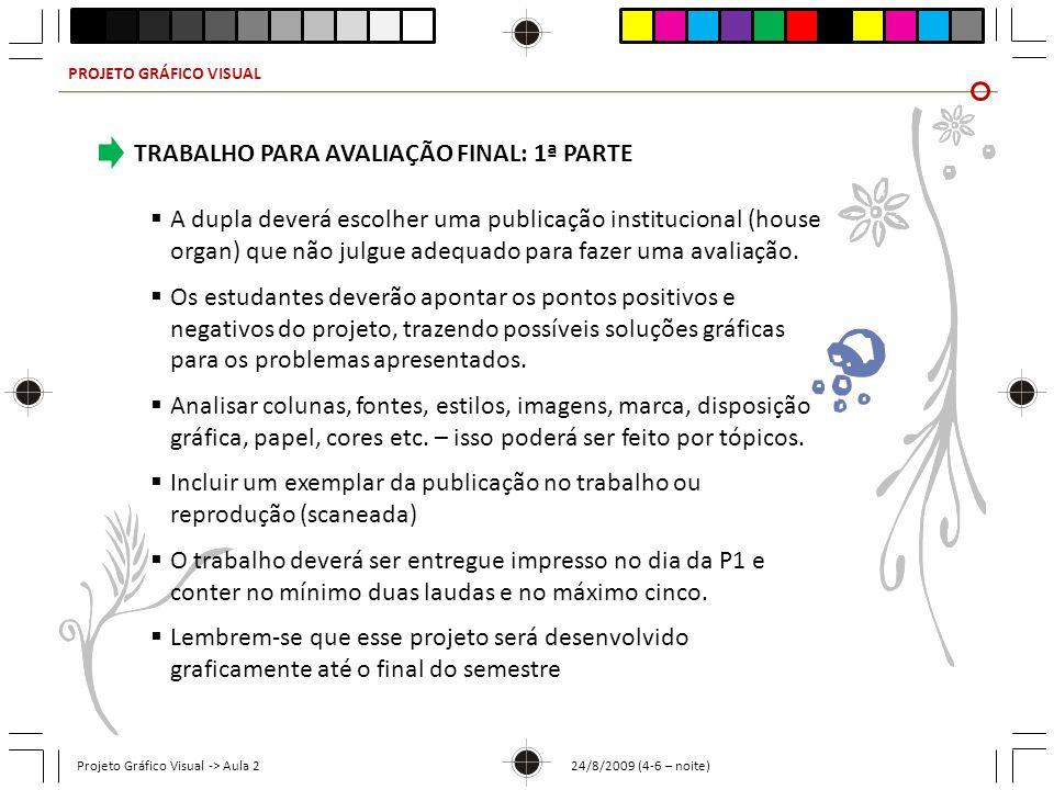 PROJETO GRÁFICO VISUAL Projeto Gráfico Visual -> Aula 2 24/8/2009 (4-6 – noite) TRABALHO PARA AVALIAÇÃO FINAL: 1ª PARTE A dupla deverá escolher uma pu