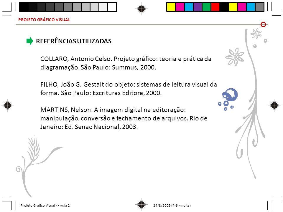 PROJETO GRÁFICO VISUAL Projeto Gráfico Visual -> Aula 2 24/8/2009 (4-6 – noite) REFERÊNCIAS UTILIZADAS COLLARO, Antonio Celso. Projeto gráfico: teoria