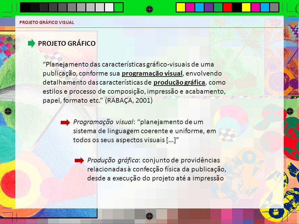 PROJETO GRÁFICO VISUAL PROJETO GRÁFICO Planejamento das características gráfico-visuais de uma publicação, conforme sua programação visual, envolvendo