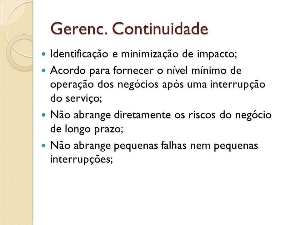 Gerenc. Continuidade Identificação e minimização de impacto; Acordo para fornecer o nível mínimo de operação dos negócios após uma interrupção do serv