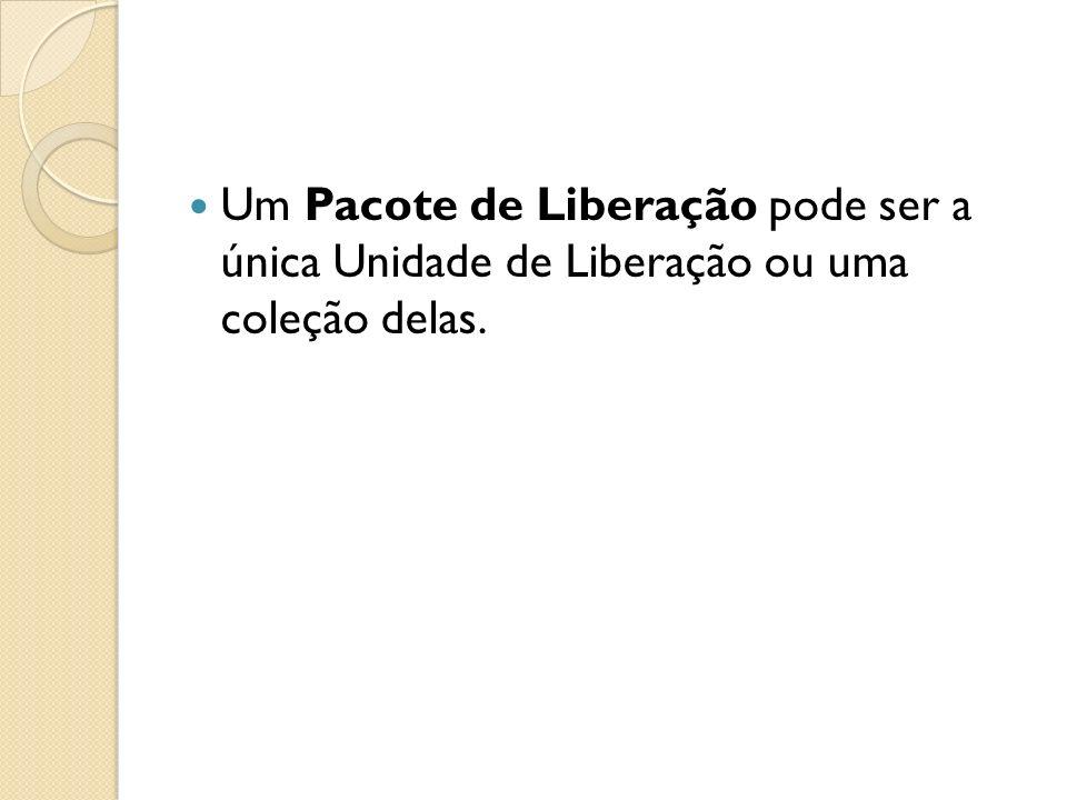Um Pacote de Liberação pode ser a única Unidade de Liberação ou uma coleção delas.
