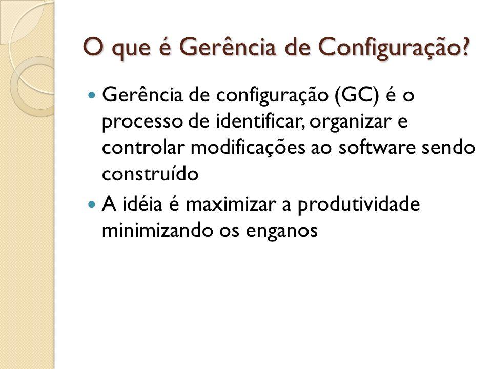 O que é Gerência de Configuração? Gerência de configuração (GC) é o processo de identificar, organizar e controlar modificações ao software sendo cons