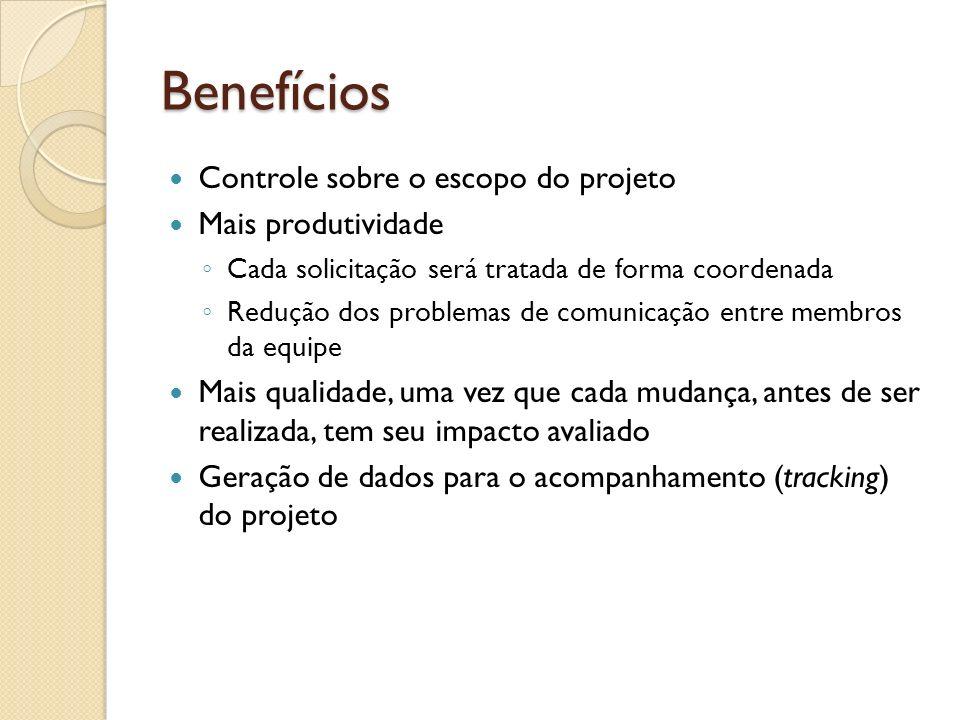 Benefícios Controle sobre o escopo do projeto Mais produtividade Cada solicitação será tratada de forma coordenada Redução dos problemas de comunicaçã