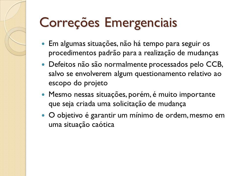 Correções Emergenciais Em algumas situações, não há tempo para seguir os procedimentos padrão para a realização de mudanças Defeitos não são normalmen
