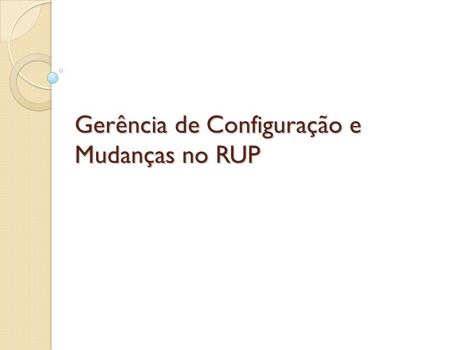 Gerência de Configuração e Mudanças no RUP