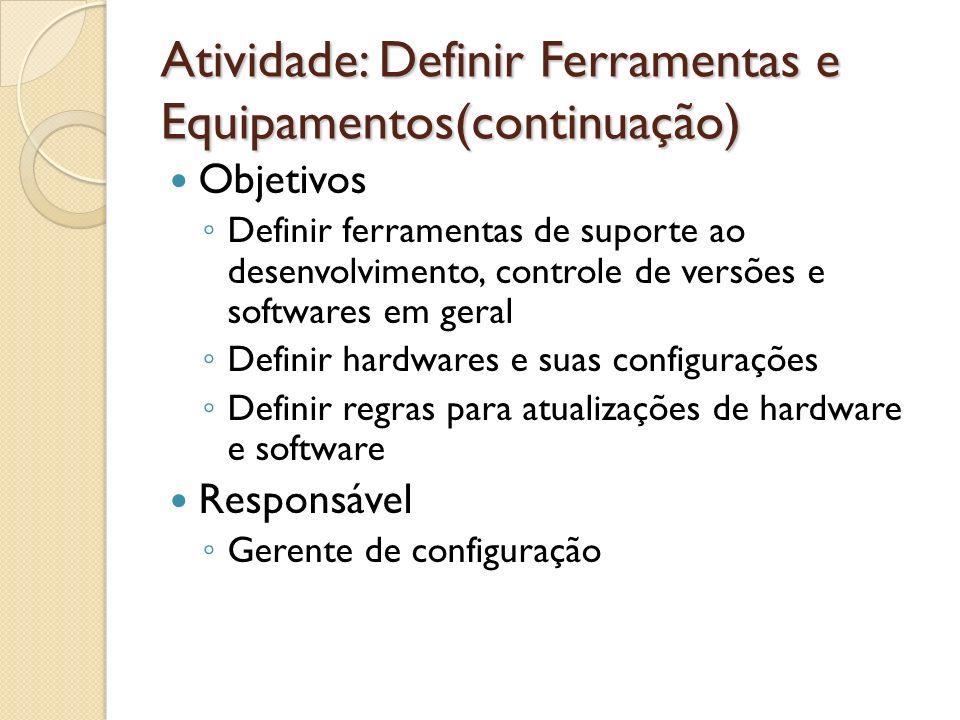 Atividade: Definir Ferramentas e Equipamentos(continuação) Objetivos Definir ferramentas de suporte ao desenvolvimento, controle de versões e software