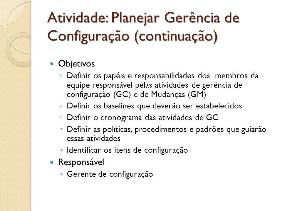 Atividade: Planejar Gerência de Configuração (continuação) Objetivos Definir os papéis e responsabilidades dos membros da equipe responsável pelas ati