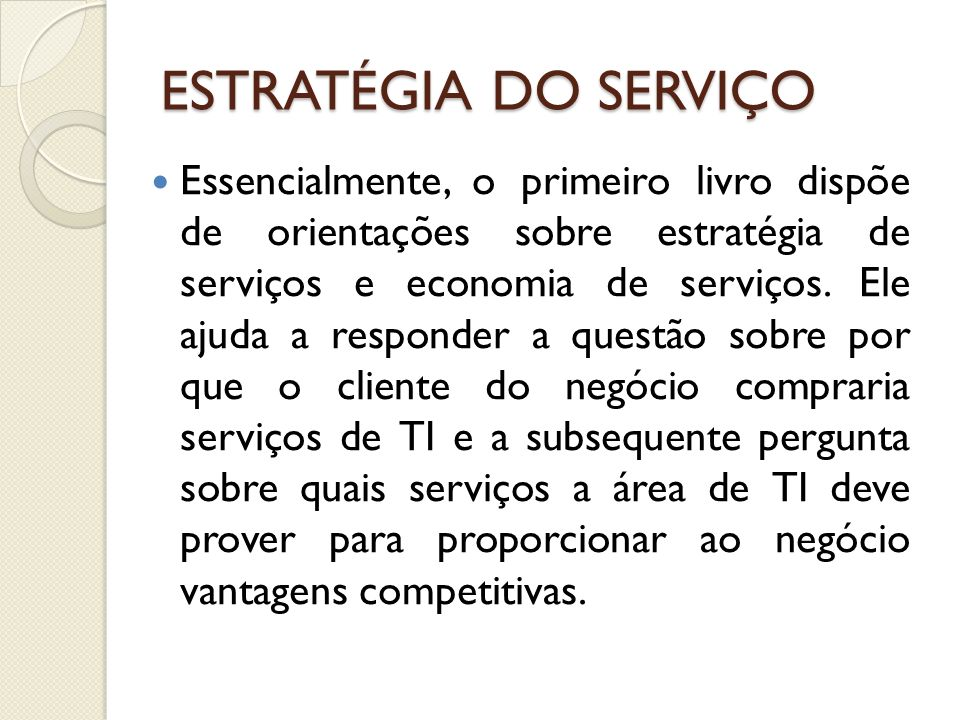 ESTRATÉGIA DO SERVIÇO Essencialmente, o primeiro livro dispõe de orientações sobre estratégia de serviços e economia de serviços. Ele ajuda a responde