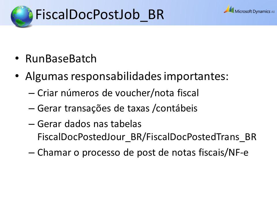 FiscalDocPostJob_BR RunBaseBatch Algumas responsabilidades importantes: – Criar números de voucher/nota fiscal – Gerar transações de taxas /contábeis