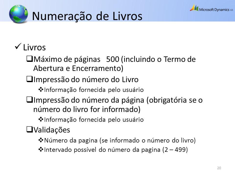 Numeração de Livros Livros Máximo de páginas 500 (incluindo o Termo de Abertura e Encerramento) Impressão do número do Livro Informação fornecida pelo