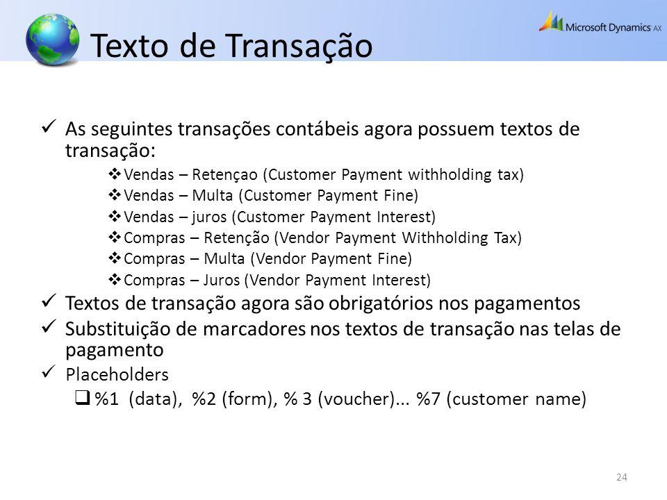 Texto de Transação As seguintes transações contábeis agora possuem textos de transação : Vendas – Retençao (Customer Payment withholding tax) Vendas –