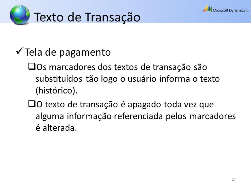Texto de Transação Tela de pagamento Os marcadores dos textos de transação são substituídos tão logo o usuário informa o texto (histórico). O texto de