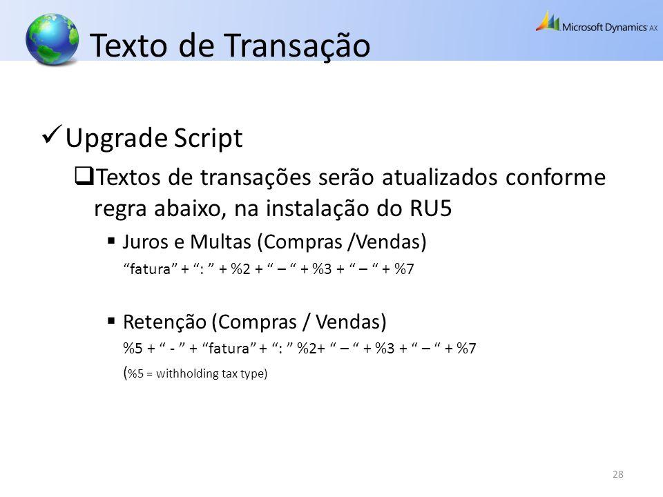 Texto de Transação Upgrade Script Textos de transações serão atualizados conforme regra abaixo, na instalação do RU5 Juros e Multas (Compras /Vendas)
