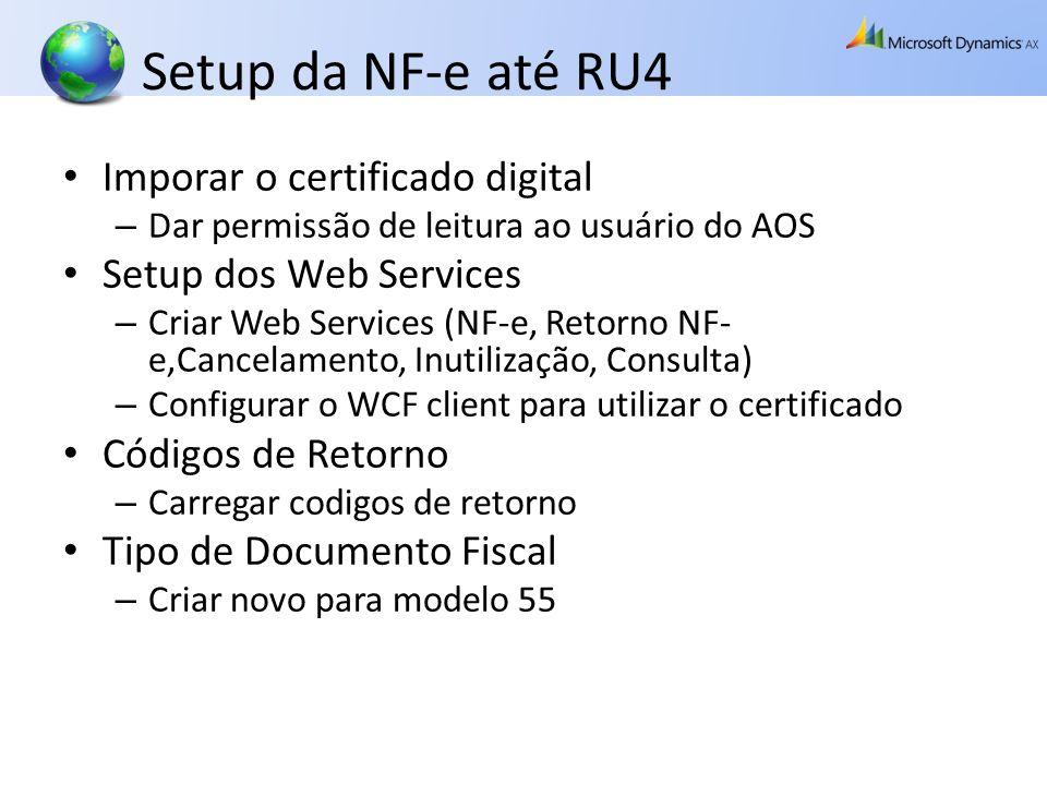 Setup da NF-e até RU4 Imporar o certificado digital – Dar permissão de leitura ao usuário do AOS Setup dos Web Services – Criar Web Services (NF-e, Re