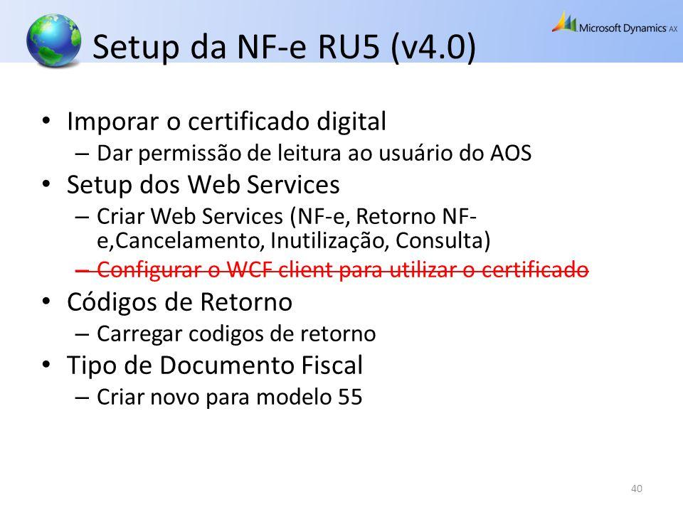 Setup da NF-e RU5 (v4.0) Imporar o certificado digital – Dar permissão de leitura ao usuário do AOS Setup dos Web Services – Criar Web Services (NF-e,