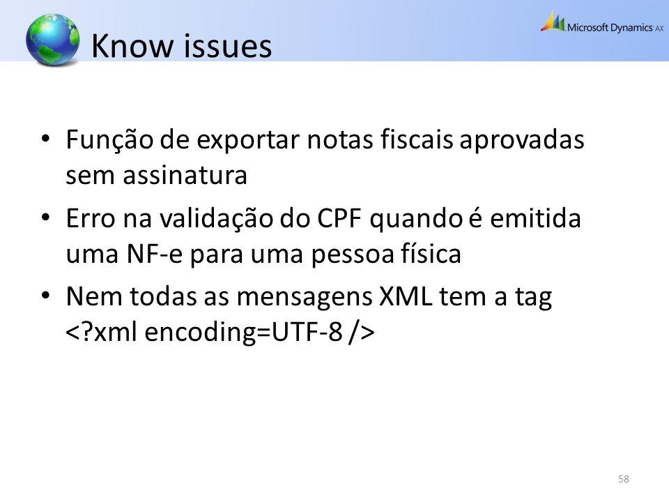 Know issues Função de exportar notas fiscais aprovadas sem assinatura Erro na validação do CPF quando é emitida uma NF-e para uma pessoa física Nem to